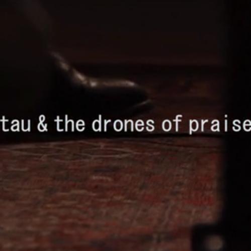 tau & the drones of praise